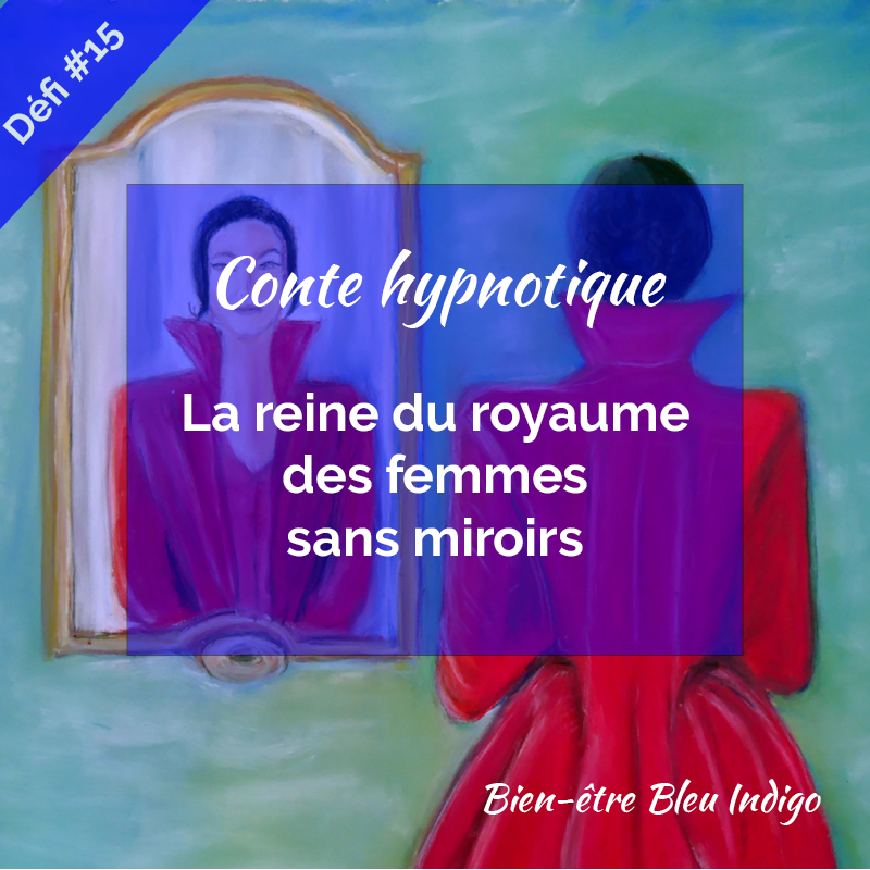 conte hypnotique La reine du royaume des femmes sans miroirs